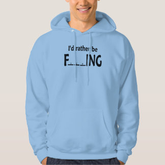 I'd Rather be FishING - Funny Fishing Hoodie