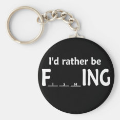 I'd Rather Be Fishing - Funny Fishing Keychain at Zazzle