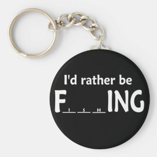 I'd Rather be FishING - Funny Fishing Keychain