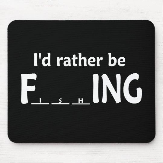 I'd Rather be FishING - Funny Fishing Mouse Pad