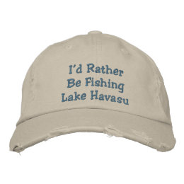 I'd Rather Be Fishing Lake Havasu Embroidered Baseball Cap
