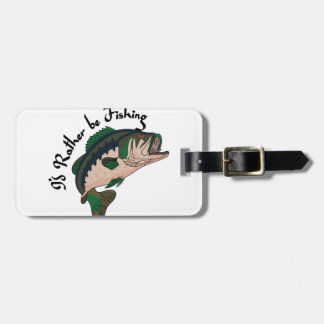 Id Rather be Fishing Luggage Tag