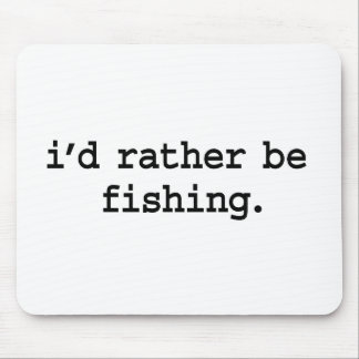 i'd rather be fishing. mousepads