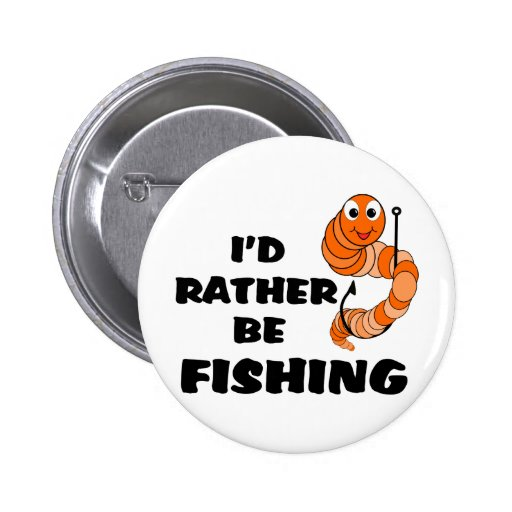 I'd Rather Be Fishing Pinback Button