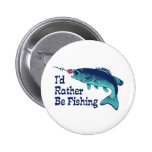 I'd Rather Be Fishing Pinback Buttons