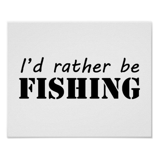 I 39 d rather be fishing poster zazzle for Rather be fishing