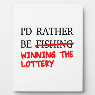 I'd Rather Be Fishing... Winning The Lottery Plaque