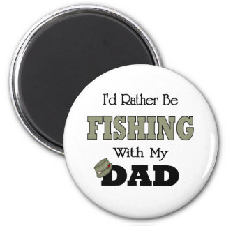 I'd Rather Be Fishing  with Dad Refrigerator Magnet