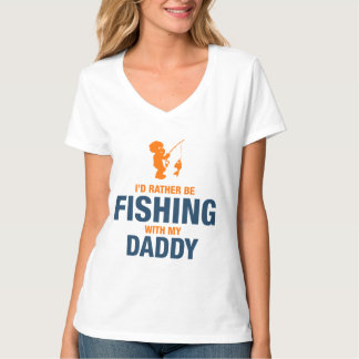 I'd Rather Be Fishing With My Daddy T-Shirt