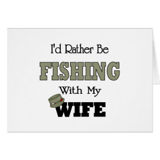 I'd Rather Be Fishing  with my Wife Card