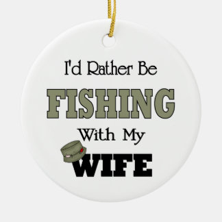 I'd Rather Be Fishing  with my Wife Ceramic Ornament