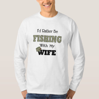 I'd Rather Be Fishing  with my Wife T-Shirt
