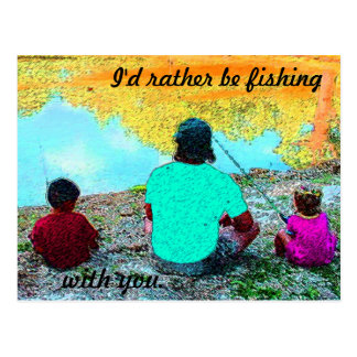 I'D RATHER BE FISHING WITH YOU POSTCARD