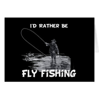 Id Rather Be Fly Fishing Card