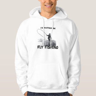 Id Rather Be Fly Fishing Hooded Pullover