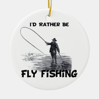 Id Rather Be Fly Fishing Ornaments