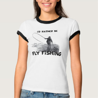 Id Rather Be Fly Fishing Shirts
