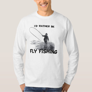 Id Rather Be Fly Fishing T Shirt