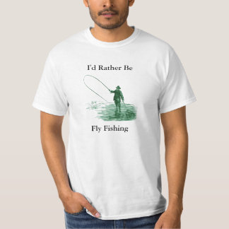 I'd Rather Be Fly Fishing T Shirt