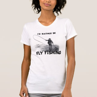 Id Rather Be Fly Fishing T-shirts