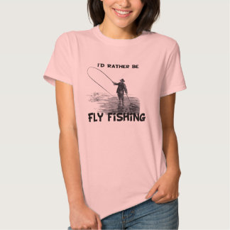 Id Rather Be Fly Fishing T Shirts