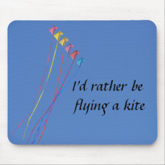 I'd Rather Be Flying a Kite Mousepad