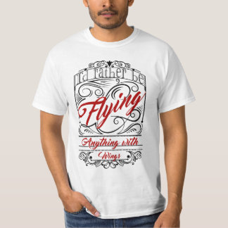 I'd Rather be Flying Anything With Wings T-Shirt