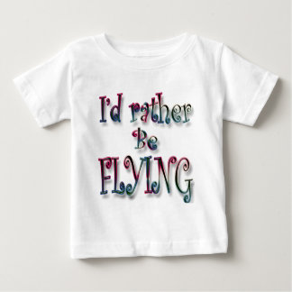 I'd rather be FLYING Baby T-Shirt