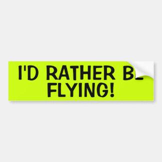 I'D RATHER BE FLYING! CAR BUMPER STICKER