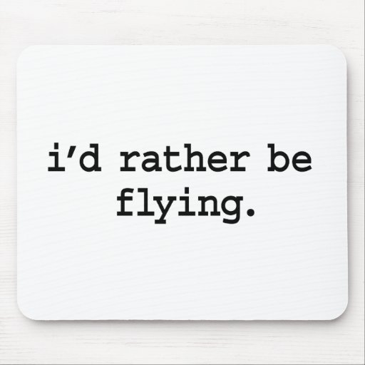 i'd rather be flying. mouse pad