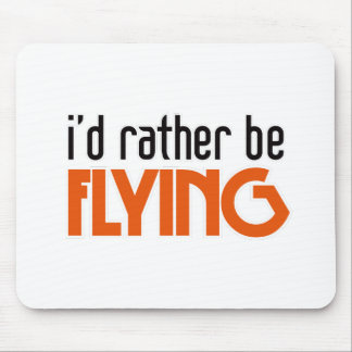 I'd Rather be Flying Mouse Pad