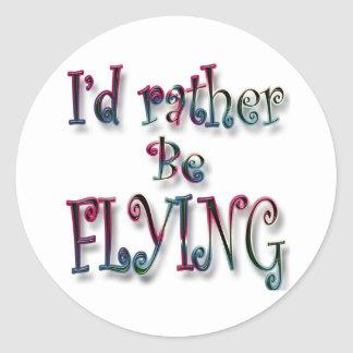 I'd rather be FLYING Classic Round Sticker