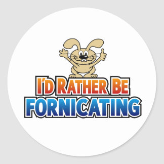 I'd Rather Be Fornicating Round Sticker