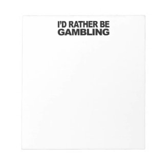I'd Rather Be Gambling Notepad