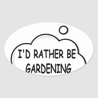 I'd Rather Be Gardening Oval Sticker
