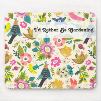 I'd Rather Be Gardening   Spring Flowers and Birds Mouse Pad