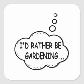 I'd Rather Be Gardening Square Sticker