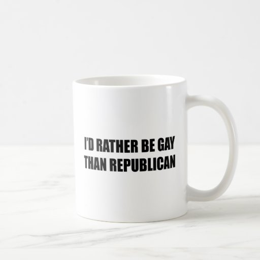 I'd rather be gay than republican classic white coffee mug