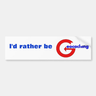 I'd rather be geocaching. bumper sticker
