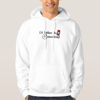 I'd Rather Be Geocaching Hoodie