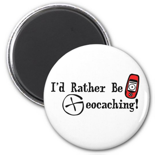 I'd Rather Be Geocaching! Magnet