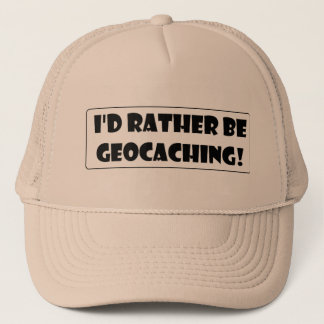 I'd rather be Geocaching! Trucker Hat