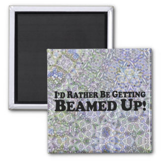 I'd Rather Be Getting Beamed Up - Multi-Products 2 Inch Square Magnet