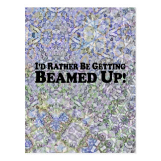 I'd Rather Be Getting Beamed Up - Multi-Products Postcard