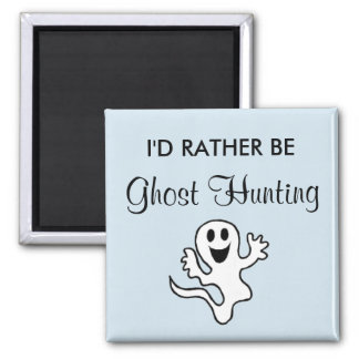 I'd Rather Be Ghost Hunting Magnet