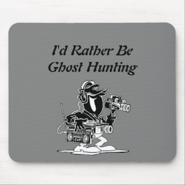 SpookyThings I'd Rather be Ghost Hunting mouse pad