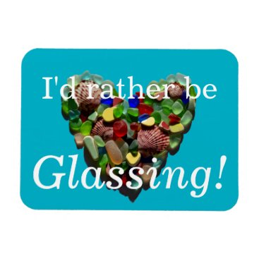 Beach Themed I'd rather be glassing sea glass beach magnet