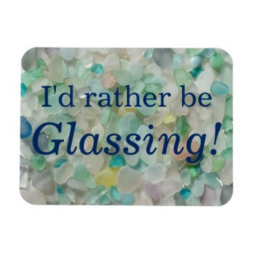 SunshineSeaglass I'd rather be glassing sea glass beach magnet