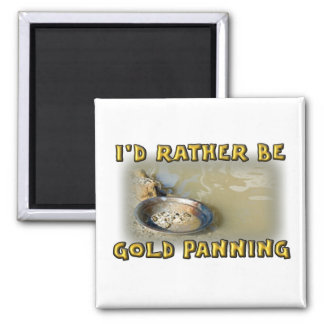 I'd Rather Be GOLD PANNING 2 Inch Square Magnet