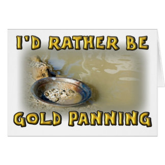 I'd Rather Be GOLD PANNING Card